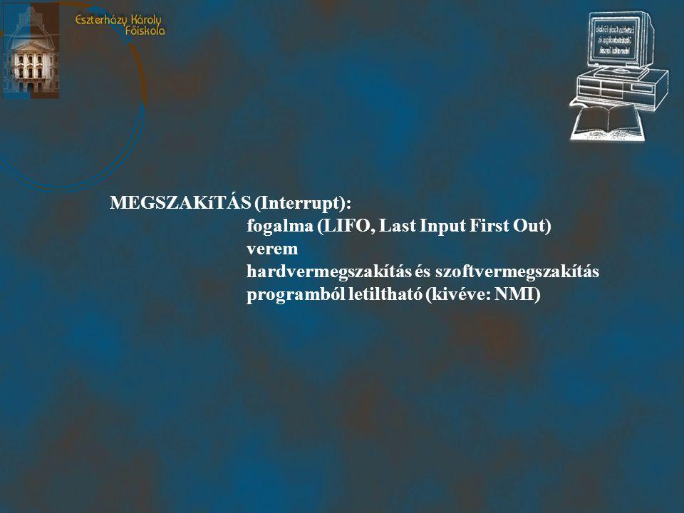 MEGSZAKíTÁS (Interrupt): fogalma (LIFO, Last Input First Out) verem hardvermegszakítás és szoftvermegszakítás programból letiltható (kivéve: NMI)
