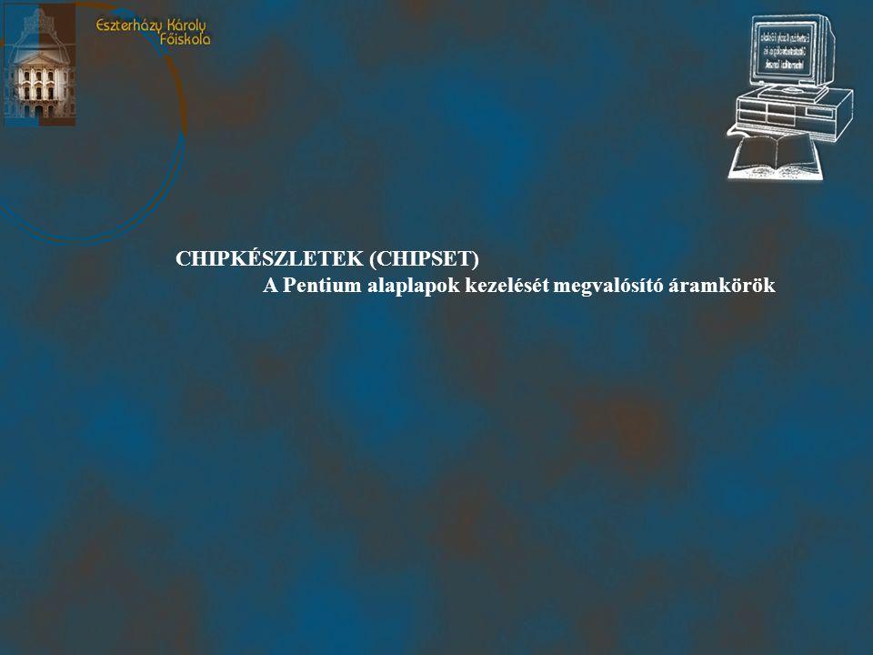 CHIPKÉSZLETEK (CHIPSET) A Pentium alaplapok kezelését megvalósító áramkörök
