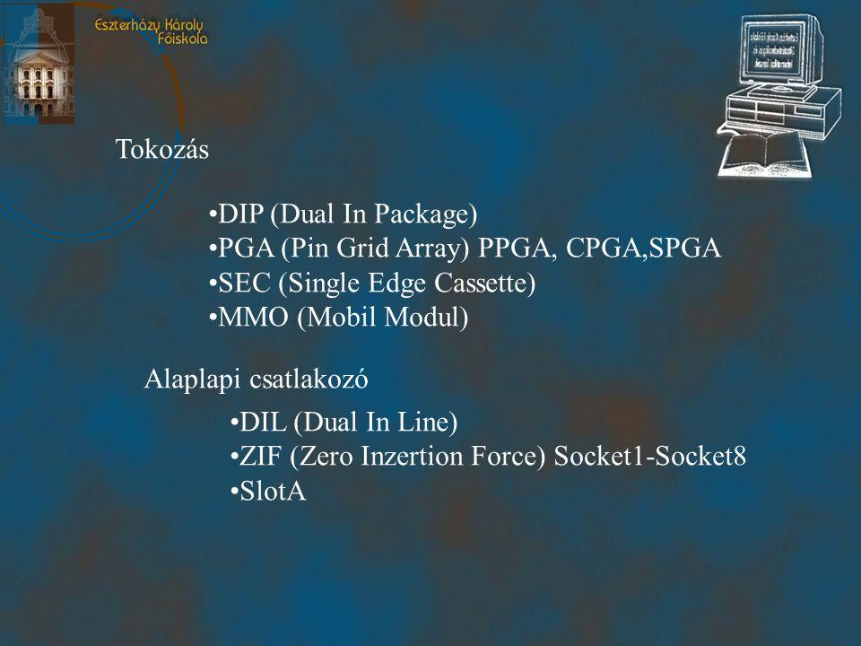 Tokozás •DIP (Dual In Package) •PGA (Pin Grid Array) PPGA, CPGA,SPGA •SEC (Single Edge Cassette) •MMO (Mobil Modul) Alaplapi csatlakozó •DIL (Dual In Line) •ZIF (Zero Inzertion Force) Socket1-Socket8 •SlotA