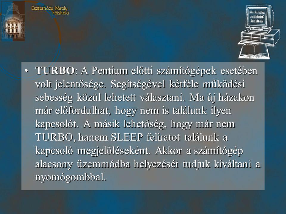 •TURBO: A Pentium előtti számítógépek esetében volt jelentősége.