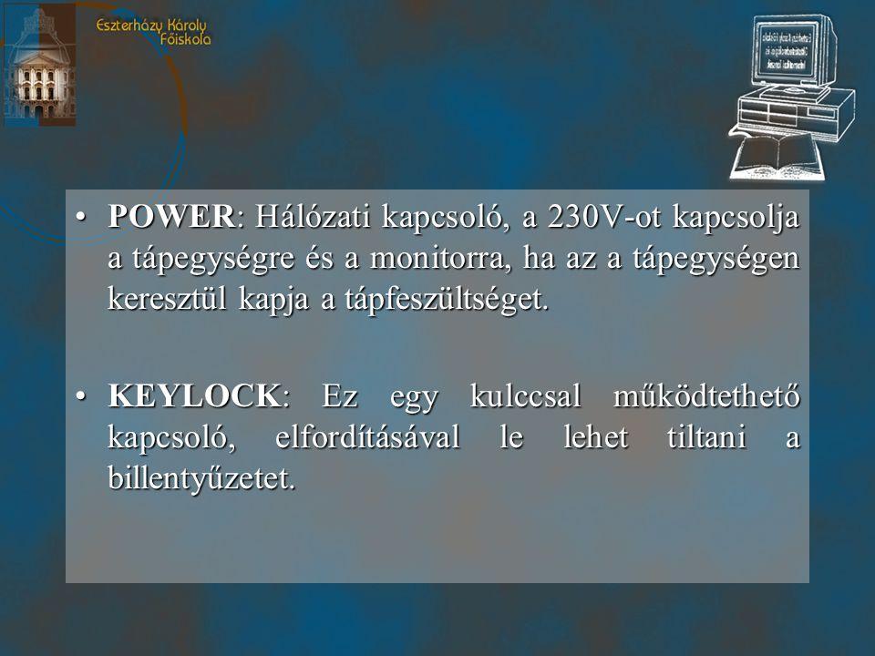 •POWER: Hálózati kapcsoló, a 230V-ot kapcsolja a tápegységre és a monitorra, ha az a tápegységen keresztül kapja a tápfeszültséget.
