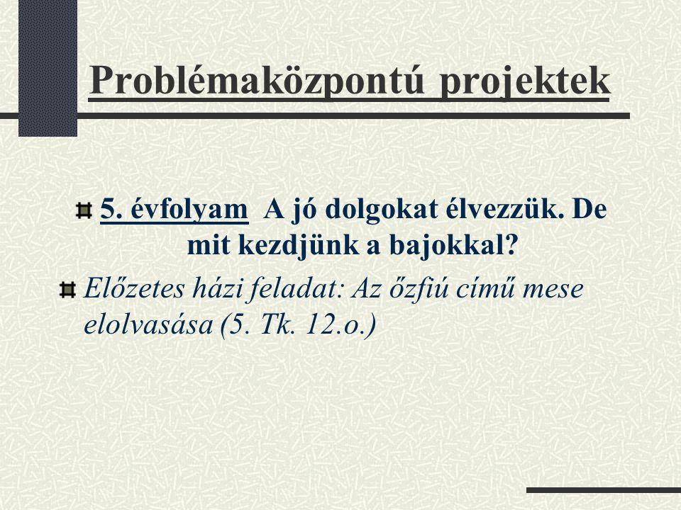 Problémaközpontú projektek 5. évfolyam A jó dolgokat élvezzük. De mit kezdjünk a bajokkal? Előzetes házi feladat: Az őzfiú című mese elolvasása (5. Tk