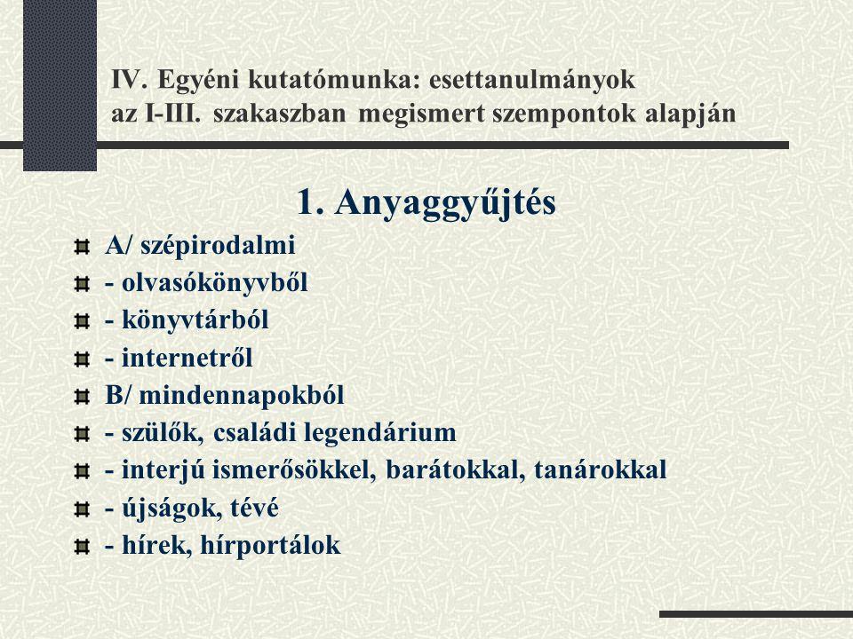 IV. Egyéni kutatómunka: esettanulmányok az I-III. szakaszban megismert szempontok alapján 1. Anyaggyűjtés A/ szépirodalmi - olvasókönyvből - könyvtárb