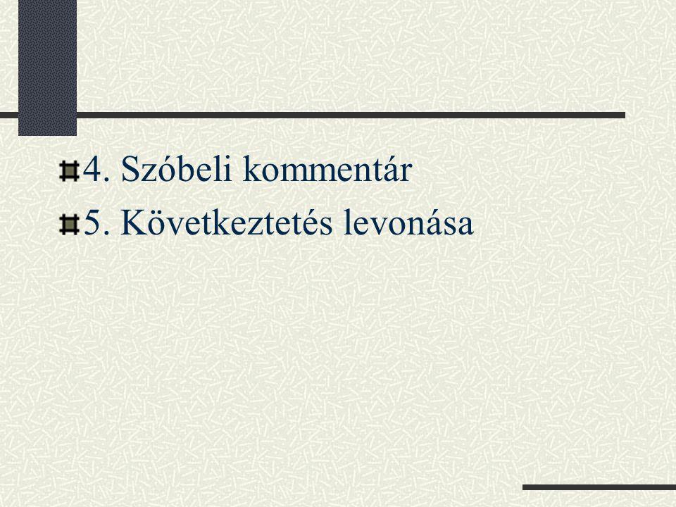 4. Szóbeli kommentár 5. Következtetés levonása