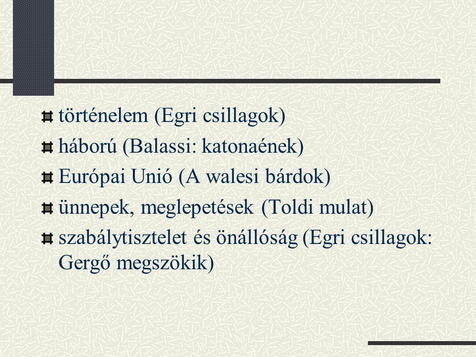 történelem (Egri csillagok) háború (Balassi: katonaének) Európai Unió (A walesi bárdok) ünnepek, meglepetések (Toldi mulat) szabálytisztelet és önálló