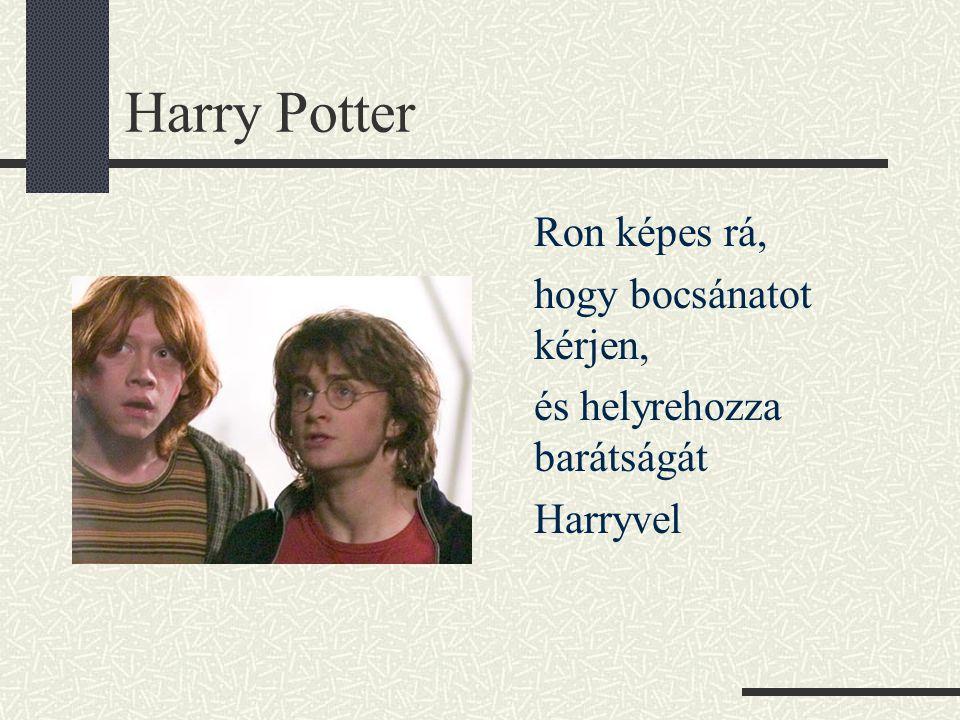 Harry Potter Ron képes rá, hogy bocsánatot kérjen, és helyrehozza barátságát Harryvel