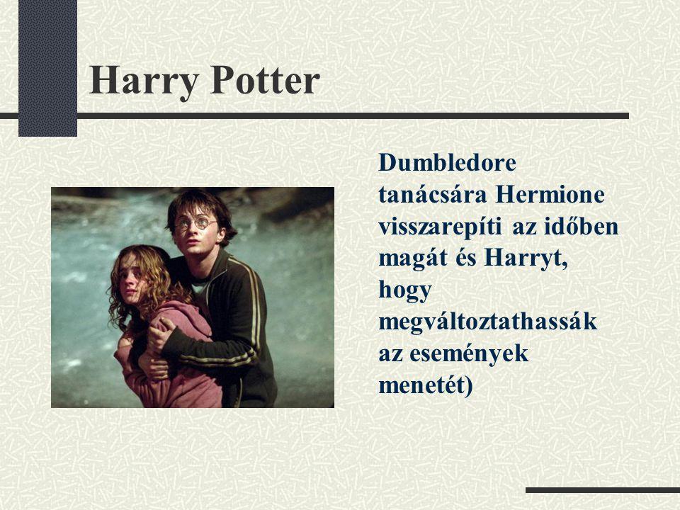 Harry Potter Dumbledore tanácsára Hermione visszarepíti az időben magát és Harryt, hogy megváltoztathassák az események menetét)