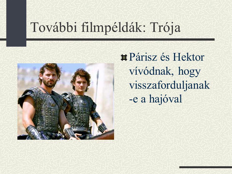 További filmpéldák: Trója Párisz és Hektor vívódnak, hogy visszaforduljanak -e a hajóval
