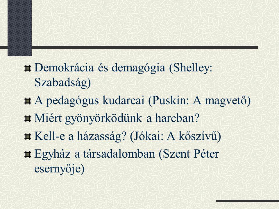 Demokrácia és demagógia (Shelley: Szabadság) A pedagógus kudarcai (Puskin: A magvető) Miért gyönyörködünk a harcban? Kell-e a házasság? (Jókai: A kősz