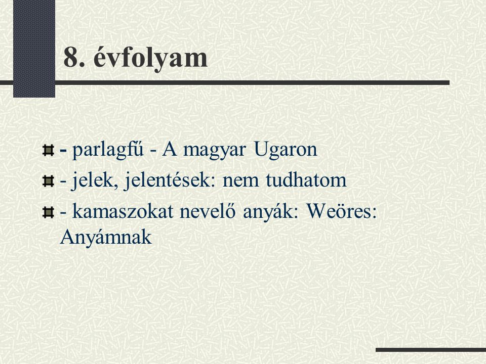 8. évfolyam - parlagfű - A magyar Ugaron - jelek, jelentések: nem tudhatom - kamaszokat nevelő anyák: Weöres: Anyámnak