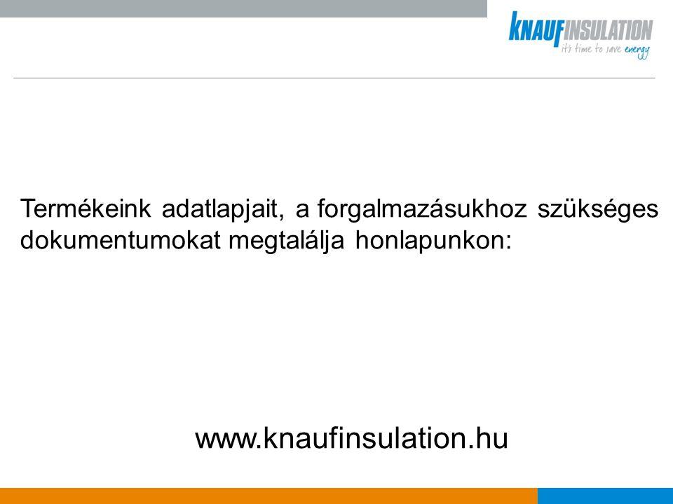 www.knaufinsulation.hu Termékeink adatlapjait, a forgalmazásukhoz szükséges dokumentumokat megtalálja honlapunkon: