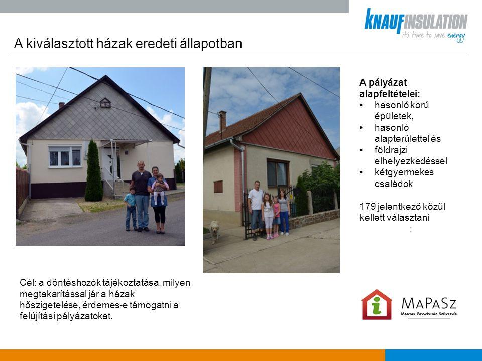 A kiválasztott házak eredeti állapotban A pályázat alapfeltételei: •hasonló korú épületek, •hasonló alapterülettel és •földrajzi elhelyezkedéssel •két