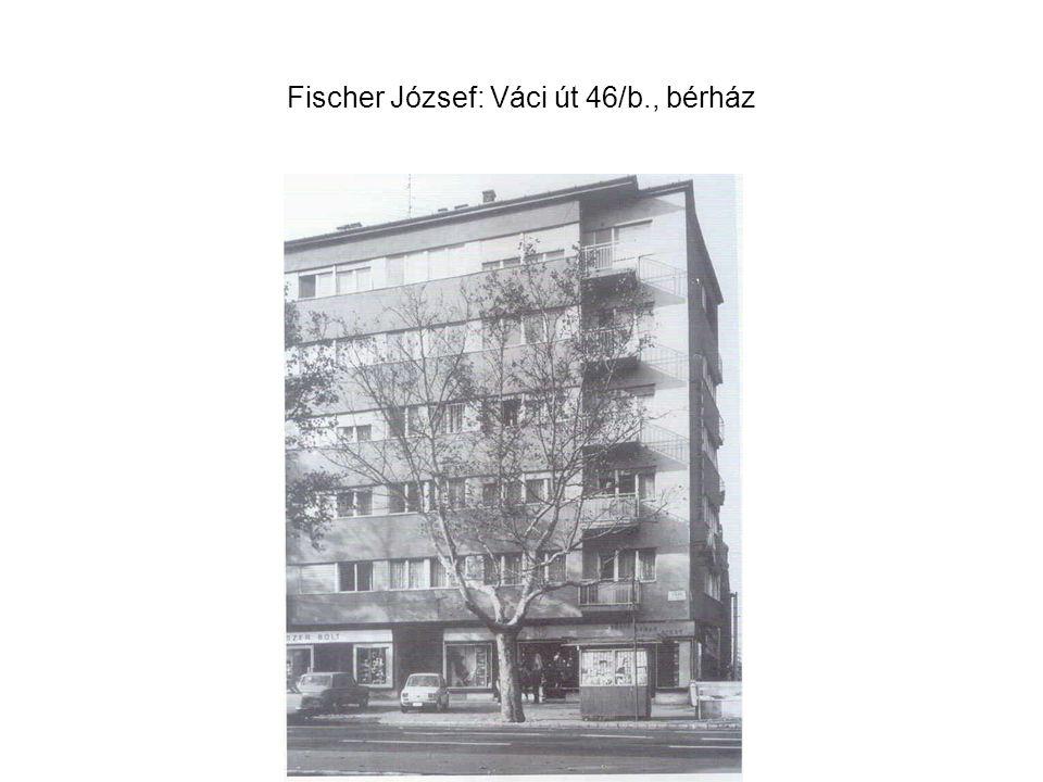 Fischer József: Váci út 46/b., bérház