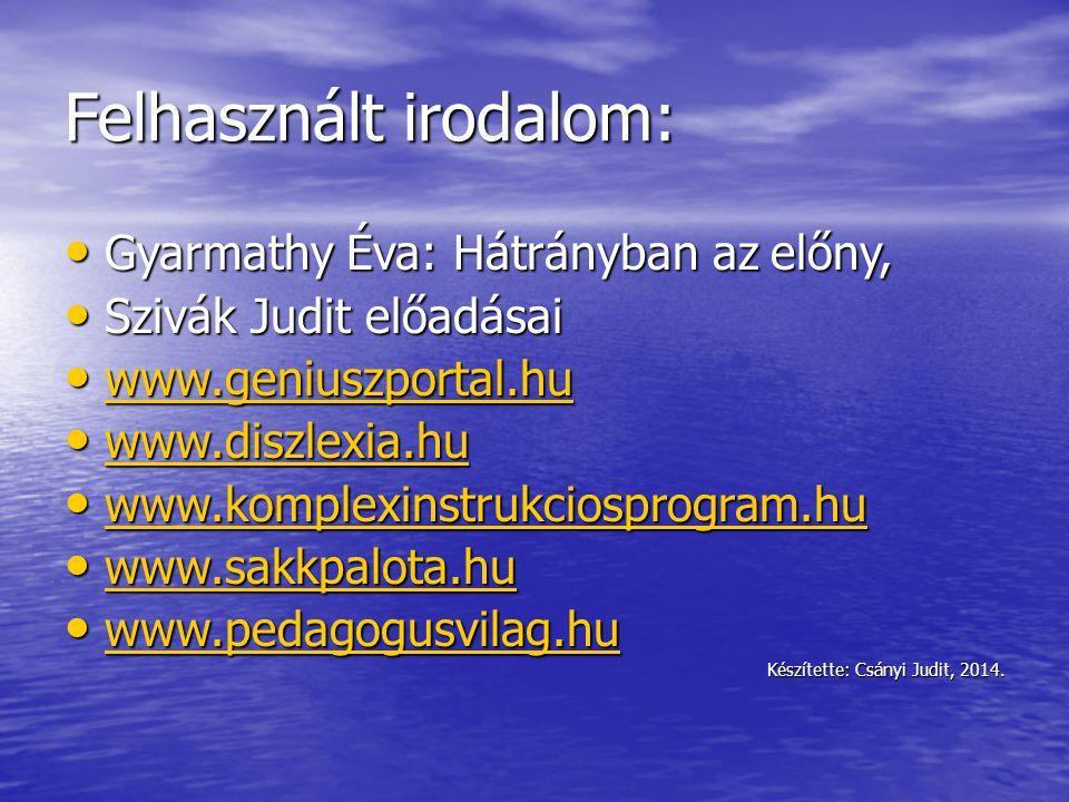 Felhasznált irodalom: • Gyarmathy Éva: Hátrányban az előny, • Szivák Judit előadásai • www.geniuszportal.hu www.geniuszportal.hu • www.diszlexia.hu ww