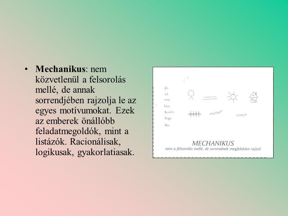 •Mechanikus: nem közvetlenül a felsorolás mellé, de annak sorrendjében rajzolja le az egyes motívumokat. Ezek az emberek önállóbb feladatmegoldók, min