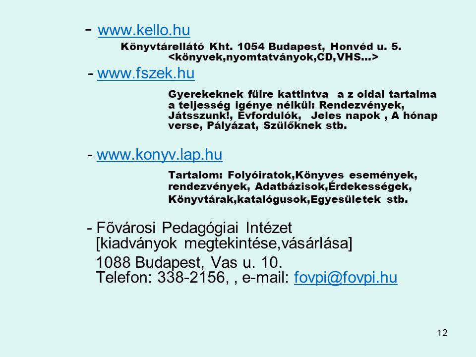 12 - www.kello.hu www.kello.hu Könyvtárellátó Kht. 1054 Budapest, Honvéd u. 5. - www.fszek.huwww.fszek.hu Gyerekeknek fülre kattintva a z oldal tartal