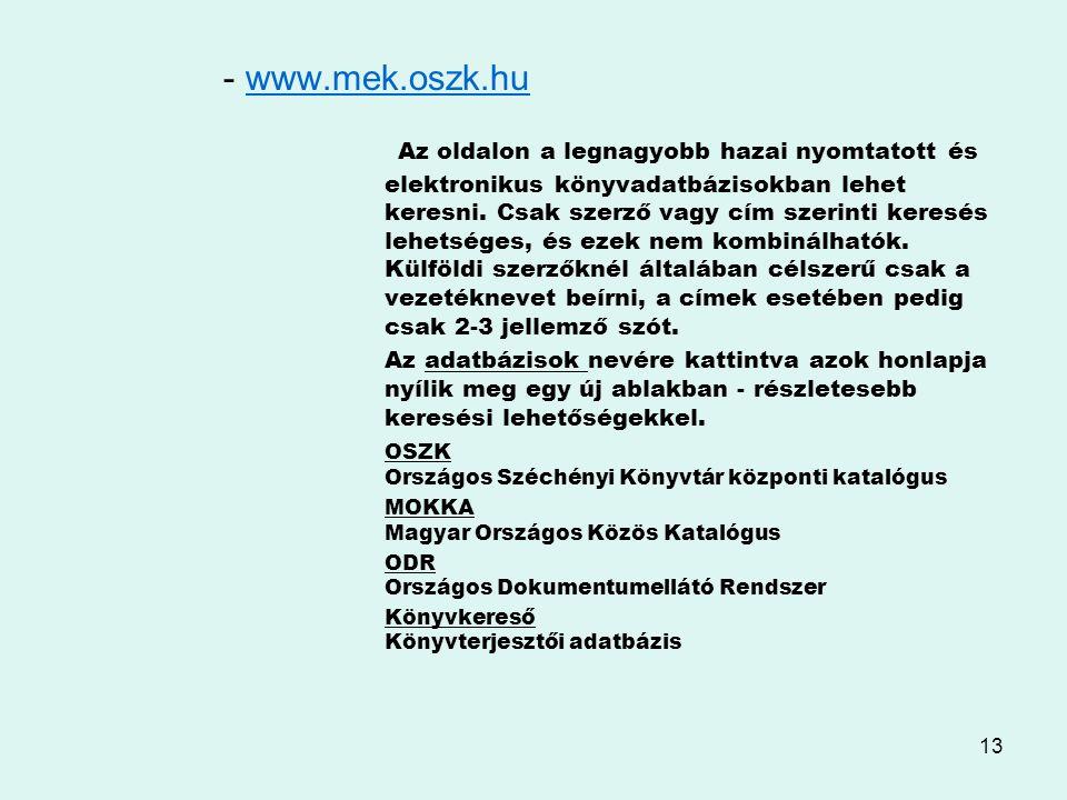 13 - www.mek.oszk.huwww.mek.oszk.hu Az oldalon a legnagyobb hazai nyomtatott és elektronikus könyvadatbázisokban lehet keresni. Csak szerző vagy cím s