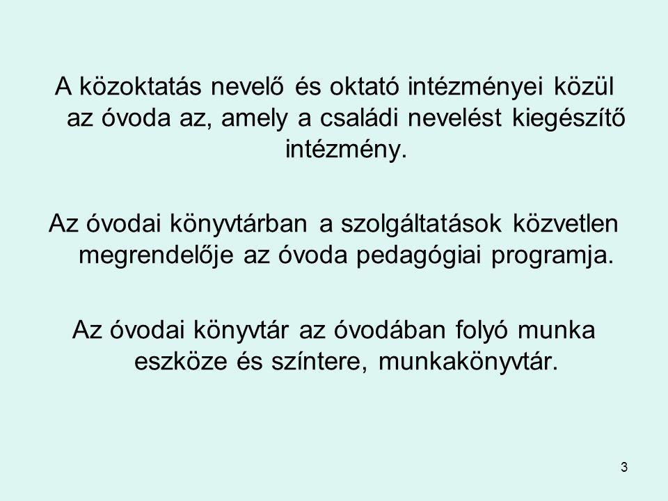 3 A közoktatás nevelő és oktató intézményei közül az óvoda az, amely a családi nevelést kiegészítő intézmény. Az óvodai könyvtárban a szolgáltatások k