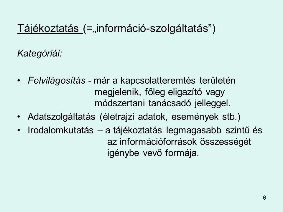 """6 Tájékoztatás (=""""információ-szolgáltatás"""") Kategóriái: •Felvilágosítás - már a kapcsolatteremtés területén megjelenik, főleg eligazító vagy módszerta"""