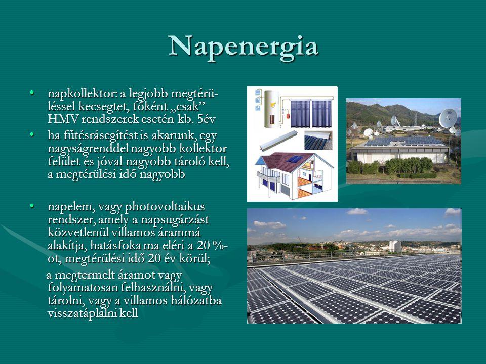"""Napenergia •napkollektor: a legjobb megtérü- léssel kecsegtet, főként """"csak"""" HMV rendszerek esetén kb. 5év •ha fűtésrásegítést is akarunk, egy nagyság"""
