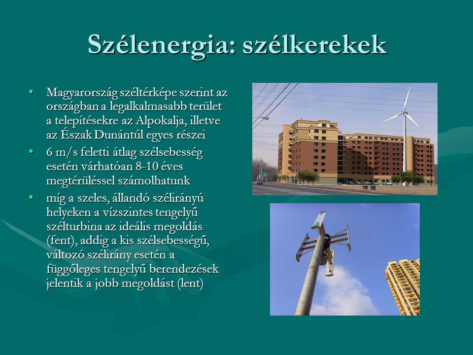 Szélenergia: szélkerekek •Magyarország széltérképe szerint az országban a legalkalmasabb terület a telepítésekre az Alpokalja, illetve az Észak Dunánt