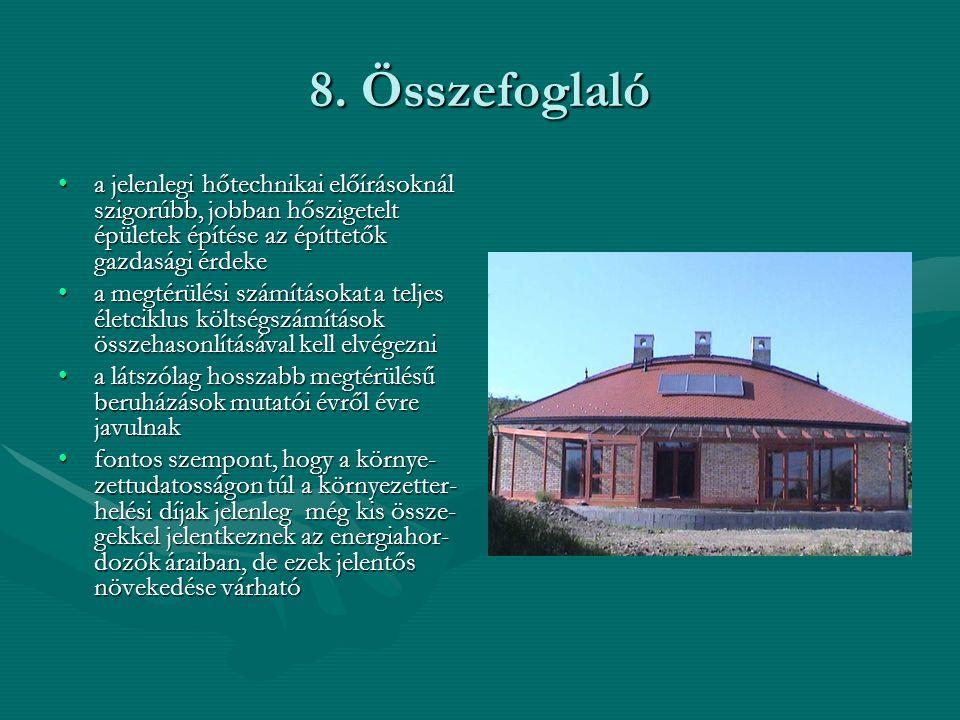 8. Összefoglaló •a jelenlegi hőtechnikai előírásoknál szigorúbb, jobban hőszigetelt épületek építése az építtetők gazdasági érdeke •a megtérülési szám
