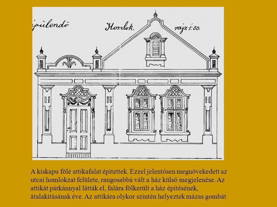 A kiskapu fölé attikafalat építettek. Ezzel jelentősen megnövekedett az utcai homlokzat felülete, rangosabbá vált a ház külső megjelenése. Az attikát