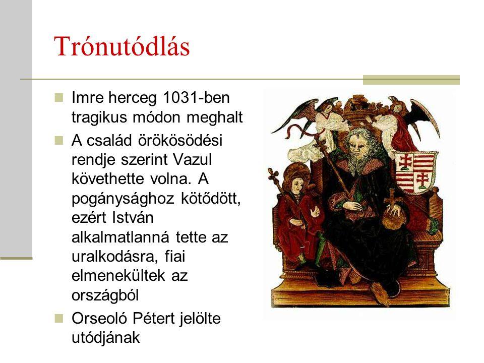 Trónutódlás  Imre herceg 1031-ben tragikus módon meghalt  A család örökösödési rendje szerint Vazul követhette volna. A pogánysághoz kötődött, ezért