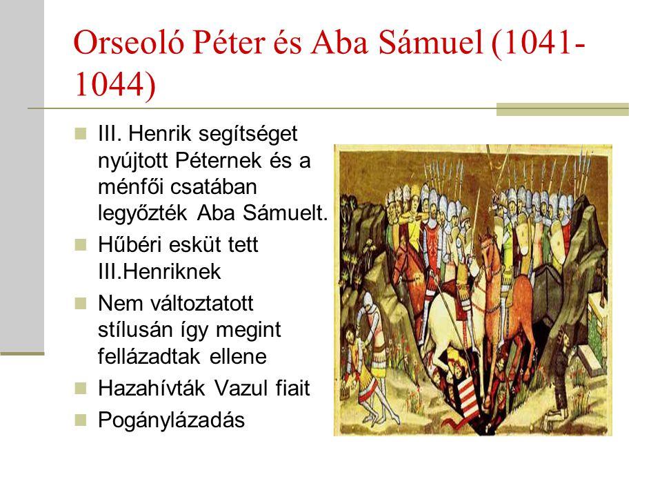 Orseoló Péter és Aba Sámuel (1041- 1044)  III. Henrik segítséget nyújtott Péternek és a ménfői csatában legyőzték Aba Sámuelt.  Hűbéri esküt tett II
