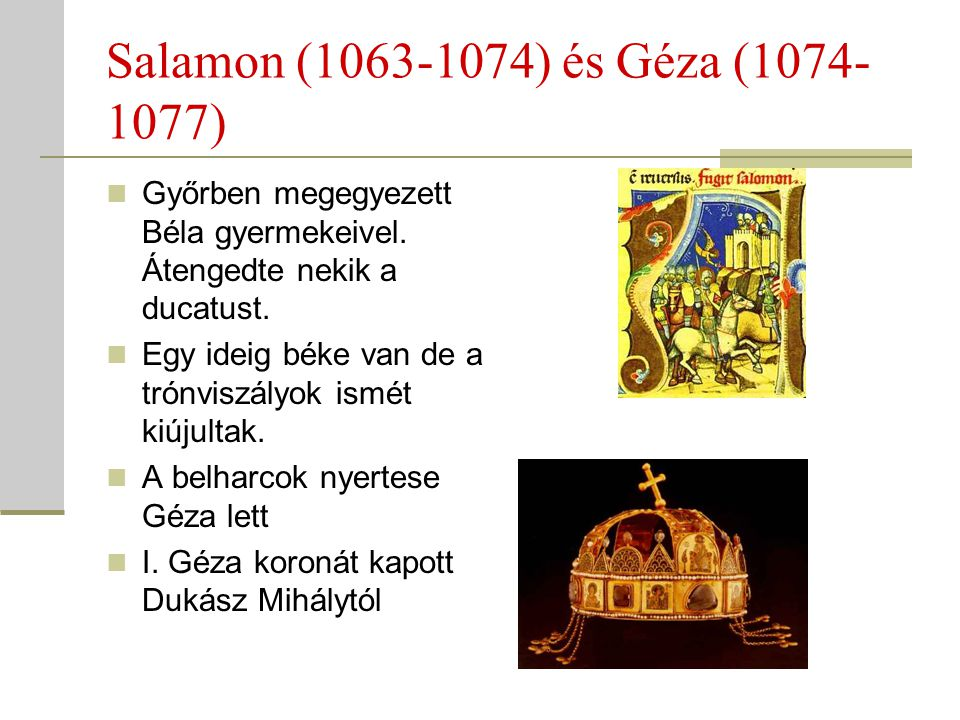 Salamon (1063-1074) és Géza (1074- 1077)  Győrben megegyezett Béla gyermekeivel. Átengedte nekik a ducatust.  Egy ideig béke van de a trónviszályok