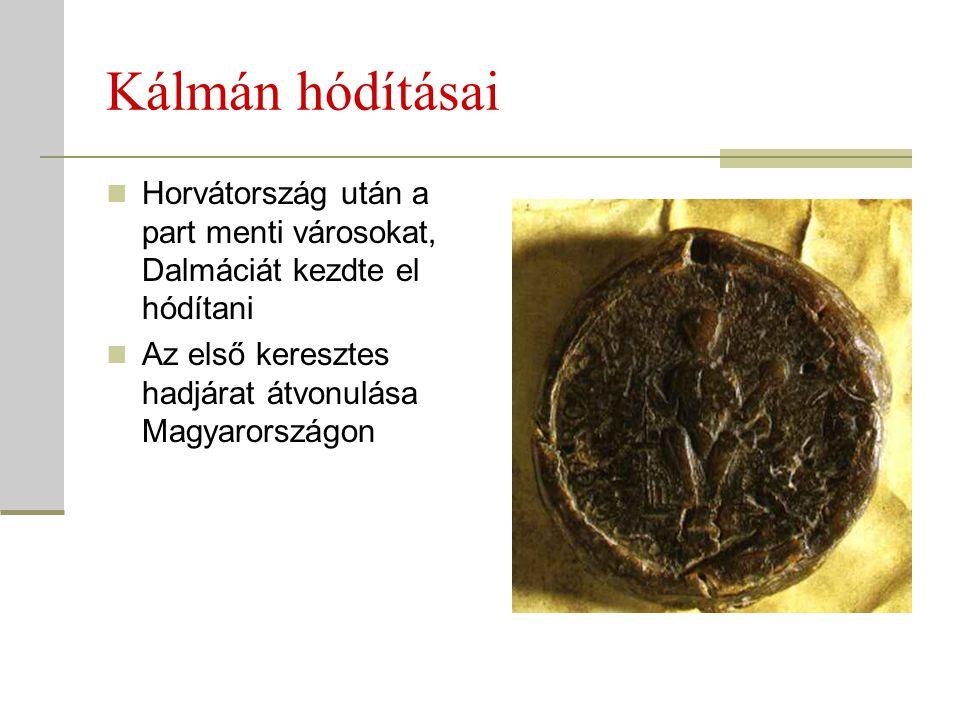 Kálmán hódításai  Horvátország után a part menti városokat, Dalmáciát kezdte el hódítani  Az első keresztes hadjárat átvonulása Magyarországon