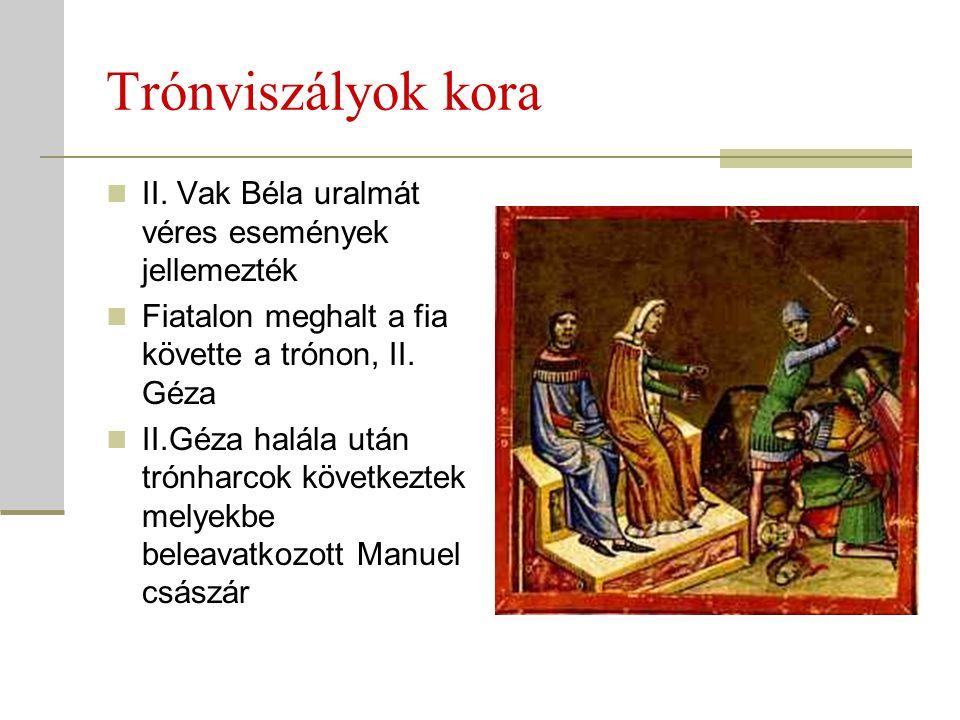 Trónviszályok kora  II. Vak Béla uralmát véres események jellemezték  Fiatalon meghalt a fia követte a trónon, II. Géza  II.Géza halála után trónha