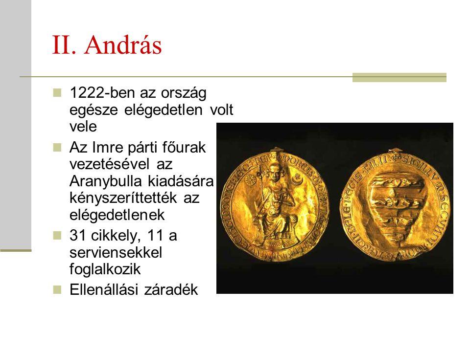 II. András  1222-ben az ország egésze elégedetlen volt vele  Az Imre párti főurak vezetésével az Aranybulla kiadására kényszeríttették az elégedetle