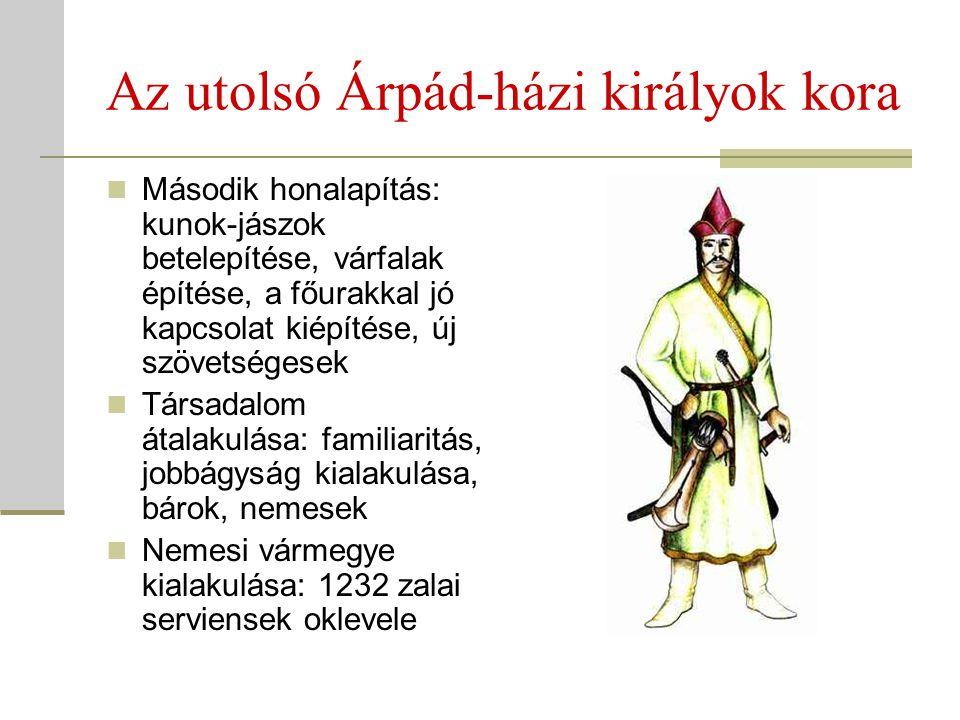 Az utolsó Árpád-házi királyok kora  Második honalapítás: kunok-jászok betelepítése, várfalak építése, a főurakkal jó kapcsolat kiépítése, új szövetsé