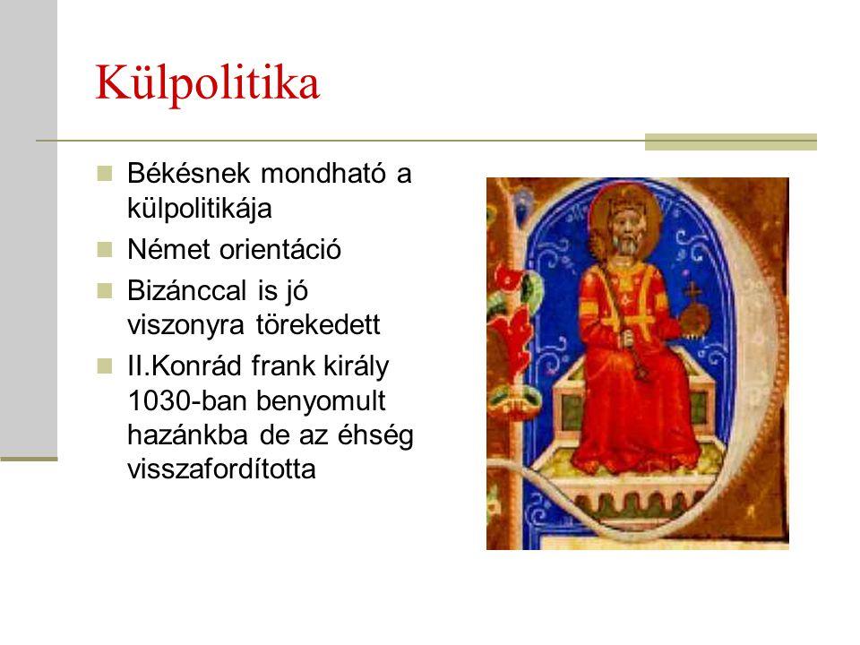 Külpolitika  Békésnek mondható a külpolitikája  Német orientáció  Bizánccal is jó viszonyra törekedett  II.Konrád frank király 1030-ban benyomult