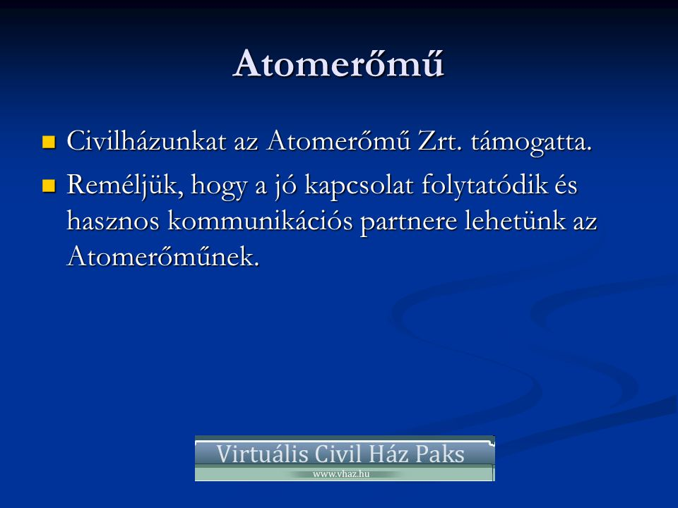 Atomerőmű  Civilházunkat az Atomerőmű Zrt. támogatta.