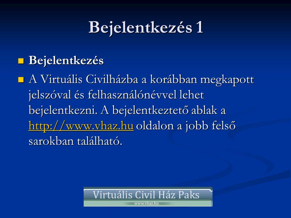 Bejelentkezés 1  Bejelentkezés  A Virtuális Civilházba a korábban megkapott jelszóval és felhasználónévvel lehet bejelentkezni.
