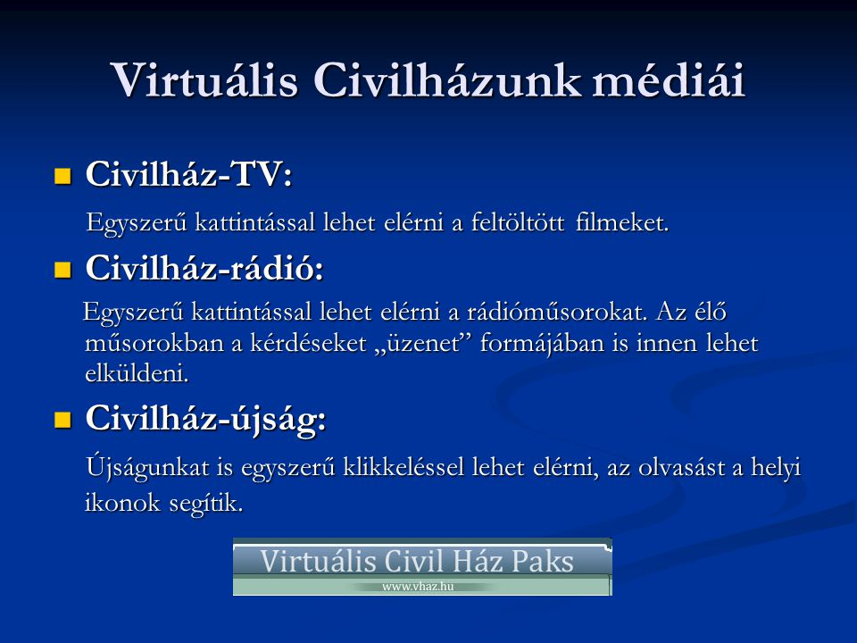 Virtuális Civilházunk médiái  Civilház-TV: Egyszerű kattintással lehet elérni a feltöltött filmeket. Egyszerű kattintással lehet elérni a feltöltött