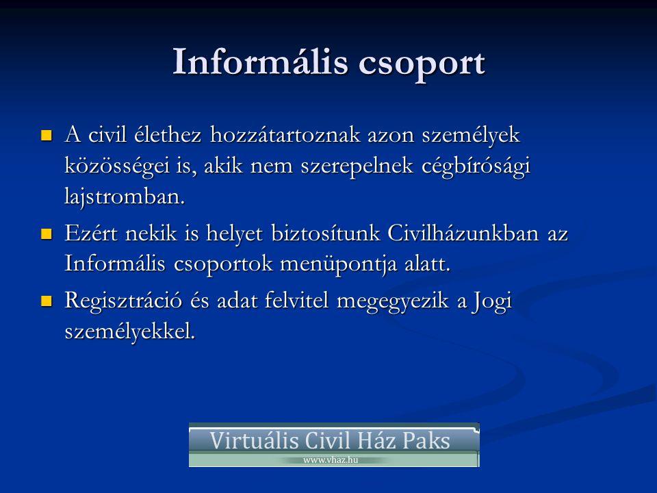 Informális csoport  A civil élethez hozzátartoznak azon személyek közösségei is, akik nem szerepelnek cégbírósági lajstromban.