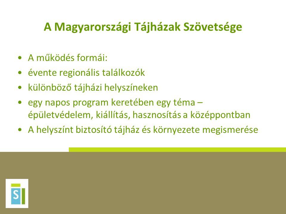 A Magyarországi Tájházak Szövetsége •A működés formái: •évente regionális találkozók •különböző tájházi helyszíneken •egy napos program keretében egy