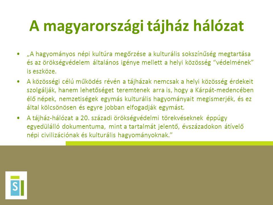 """A magyarországi tájház hálózat •""""A hagyományos népi kultúra megőrzése a kulturális sokszínűség megtartása és az örökségvédelem általános igénye mellet"""