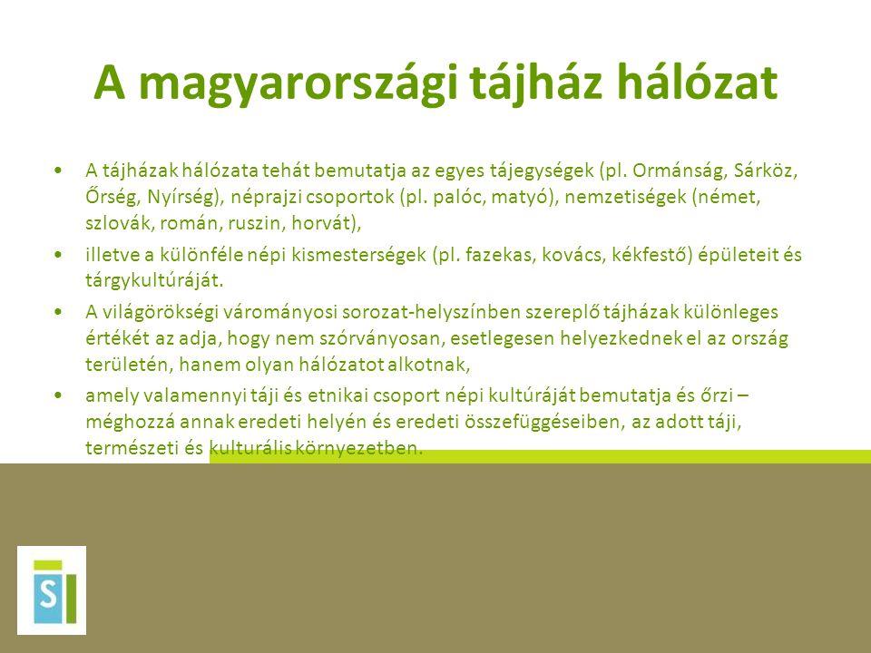 A magyarországi tájház hálózat •A tájházak hálózata tehát bemutatja az egyes tájegységek (pl. Ormánság, Sárköz, Őrség, Nyírség), néprajzi csoportok (p