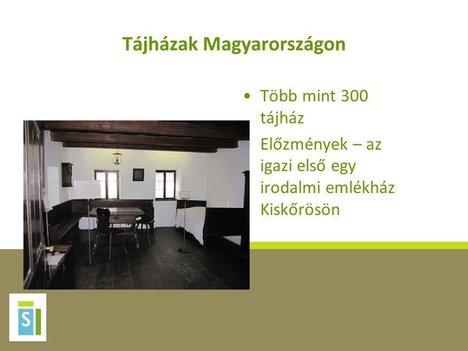 Tájházak Magyarországon •Több mint 300 tájház •Előzmények – az igazi első egy irodalmi emlékház Kiskőrösön