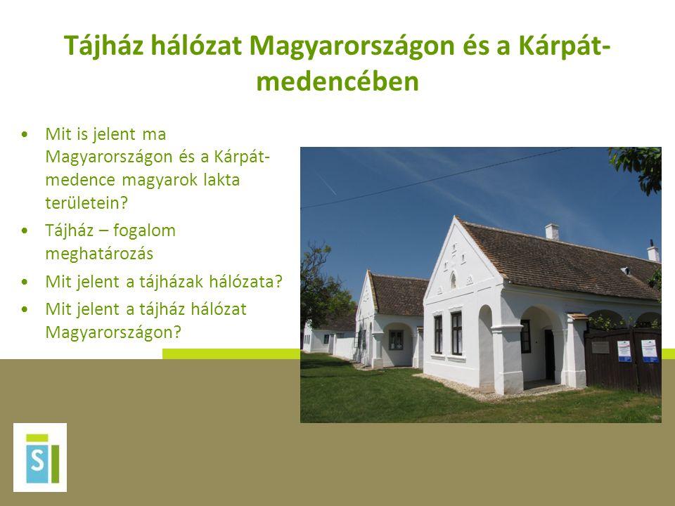 Tájház hálózat Magyarországon és a Kárpát- medencében •Mit is jelent ma Magyarországon és a Kárpát- medence magyarok lakta területein? •Tájház – fogal
