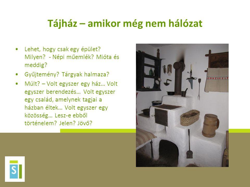 """A magyarországi tájház hálózat •""""A hagyományos népi kultúra megőrzése a kulturális sokszínűség megtartása és az örökségvédelem általános igénye mellett a helyi közösség védelmének is eszköze."""