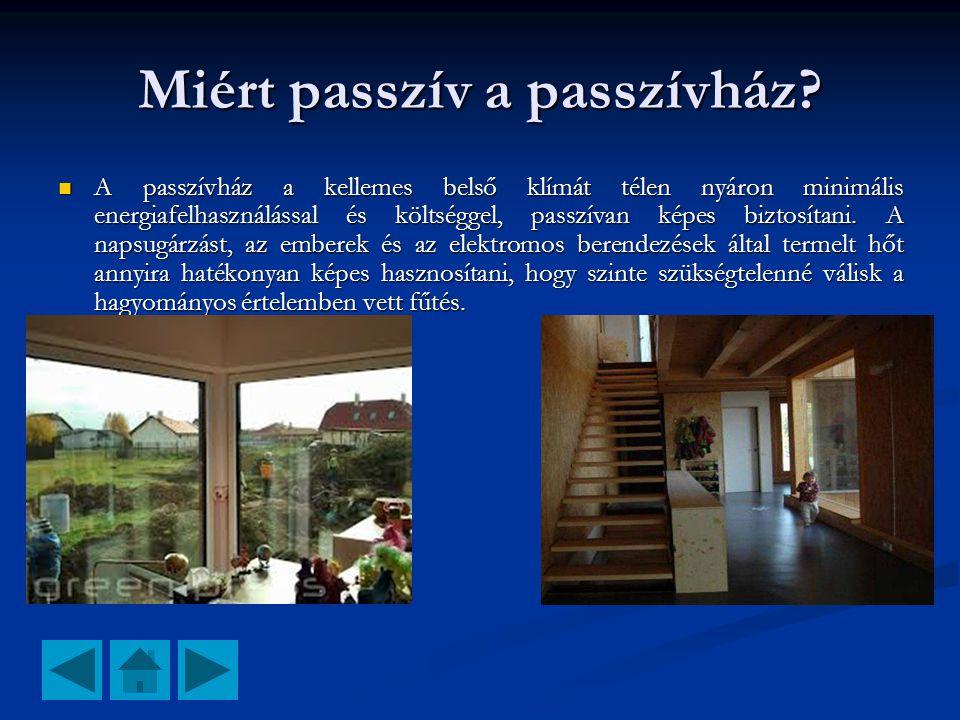 Miért passzív a passzívház?  A passzívház a kellemes belső klímát télen nyáron minimális energiafelhasználással és költséggel, passzívan képes biztos