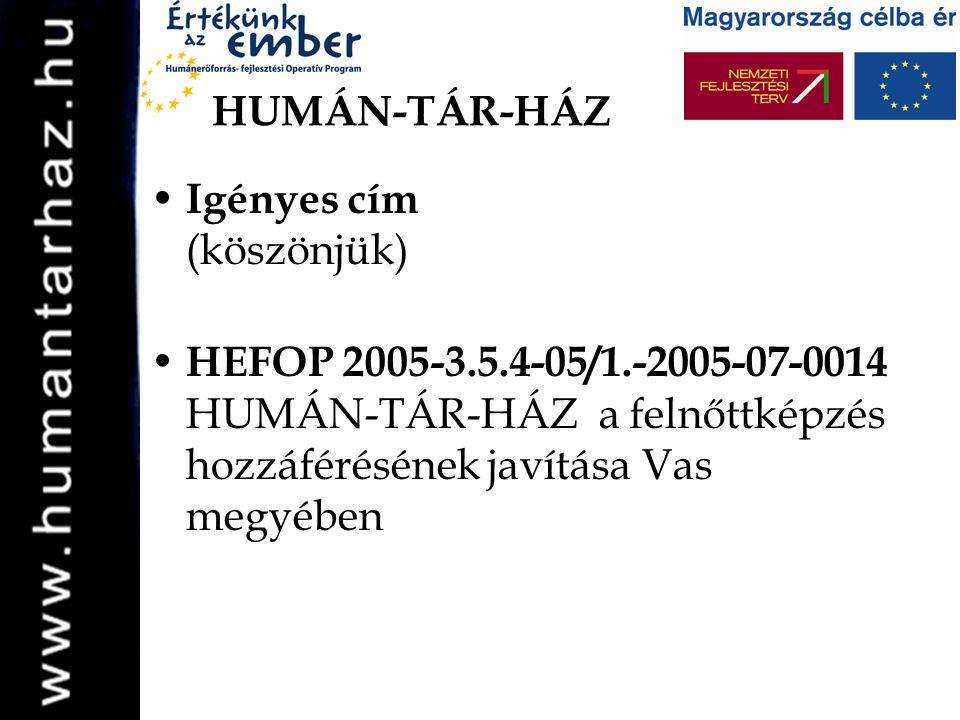 HUMÁN-TÁR-HÁZ • Igényes cím (köszönjük) • HEFOP 2005-3.5.4-05/1.-2005-07-0014 HUMÁN-TÁR-HÁZ a felnőttképzés hozzáférésének javítása Vas megyében