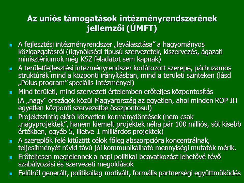 """Az uniós támogatások intézményrendszerének jellemzői (ÚMFT)  A fejlesztési intézményrendszer """"leválasztása"""" a hagyományos közigazgatásról (ügynökségi"""