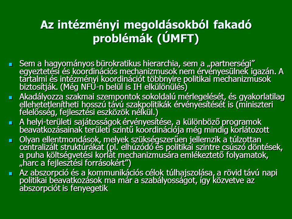 """Az intézményi megoldásokból fakadó problémák (ÚMFT)  Sem a hagyományos bürokratikus hierarchia, sem a """"partnerségi egyeztetési és koordinációs mechanizmusok nem érvényesülnek igazán."""