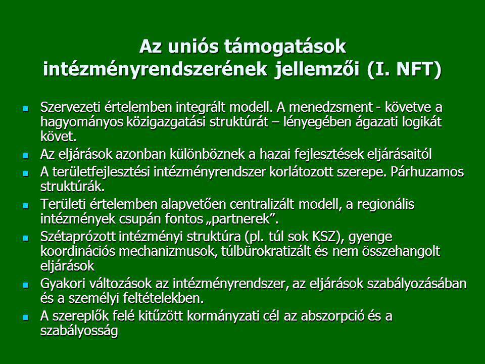 Az uniós támogatások intézményrendszerének jellemzői (I. NFT)  Szervezeti értelemben integrált modell. A menedzsment - követve a hagyományos közigazg